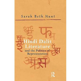 Hindi Dalit Literature and the Politics of Representation by Hunt & Sarah Beth