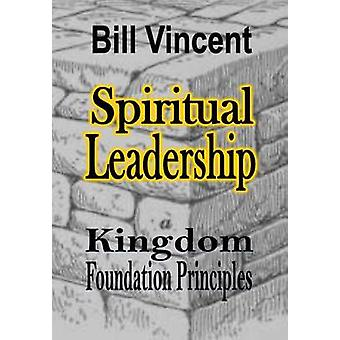 Spiritual Leadership Kingdom Foundation Principles by Vincent & Bill