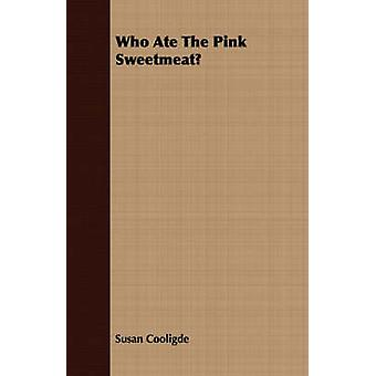 Who Ate the Pink Sweetmeat by Cooligde & Susan