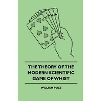The Theory Of The Modern Scientific Game Of Whist by Pole & William