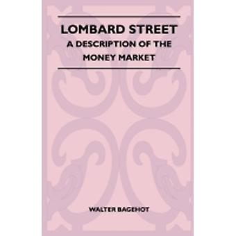 Lombard Street  A Description Of The Money Market by Bagehot & Walter