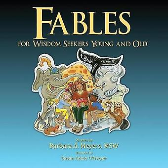 Fables for Wisdom Seekers Young and Old by Meyers & Barbara A.