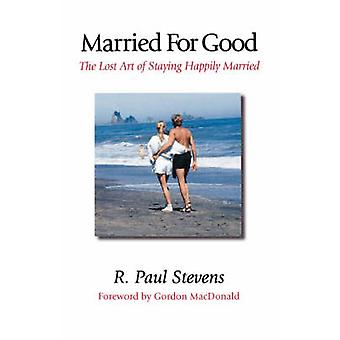 Married for Good The Lost Art of Staying Happily Married by Stevens & R. Paul