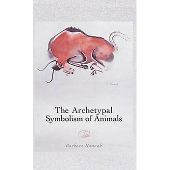 The Archetypal Symbolism of Animals Lectures Given at the C.G. Jung Institute Zurich 19541958 by Hannah & Barbara