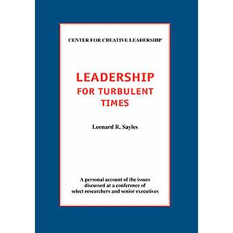 Leadership for Turbulent Times by Sayles & Leonard R.