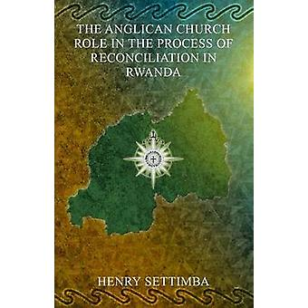 The Anglican Church Role in the Process of Reconciliation in Rwanda by Settimba & Reverend Henry