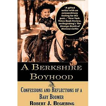 A Berkshire Boyhood Confessions and Reflecitons of a Baby Boomer by Begiebing & Robert