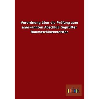 Verordnung Uber Die Prufung Zum Anerkannten Abschluss Geprufter Baumaschinenmeister by Outlook Verlag
