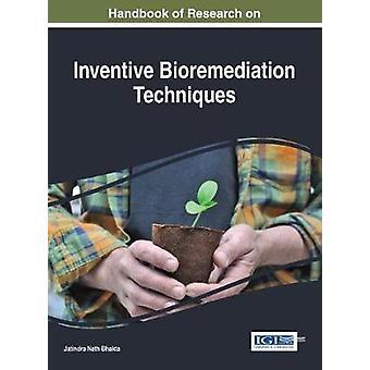 Handbook of Research on Inventive Bioremediation Techniques by Bhakta & Jatindra Nath
