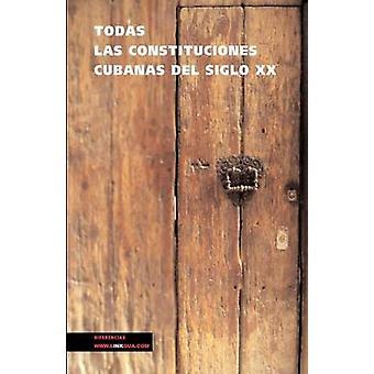 Todas las constituciones cubanas del siglo XX by Autores varios