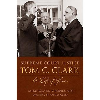 Supreme Court Justice Tom C. Clark - A Life of Service by Mimi Clark G