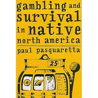 Gambling and Survival in Native North America by Paul Pasquaretta - 9