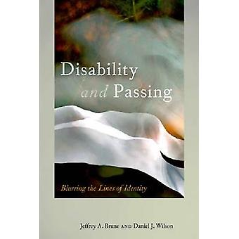 Disability and Passing - Blurring the Lines of Identity by Jeffrey A.
