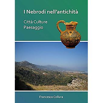 I Nebrodi nell'antichita - Citta Culture Paesaggio by Francesco Collur