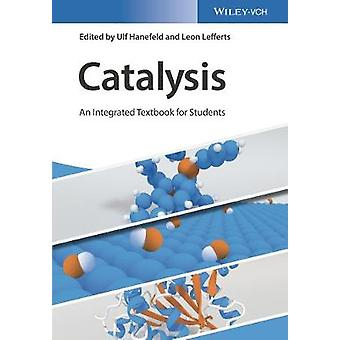 Catalysis - An Integrated Textbook for Students by Ulf Hanefeld - 9783