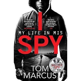 I Spy - My Life in MI5 by Tom Marcus - 9781509864119 Book