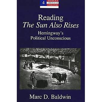 Reading the Sun Also Rises - Hemingway's Political Unconscious (2nd Re