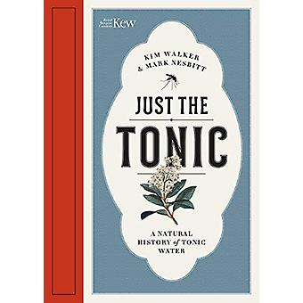 Just the Tonic - A History of Tonic Water by Kim Walker - 978184246689