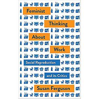 Kvinnor och arbete - Feminism - Arbete - och social reproduktion av Susan