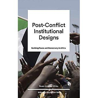 Post-Conflict Institutional Design - Peacebuilding and Democracy in Af