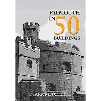 Falmouth in 50 Buildings by Mark Mitchley - 9781445691619 Book