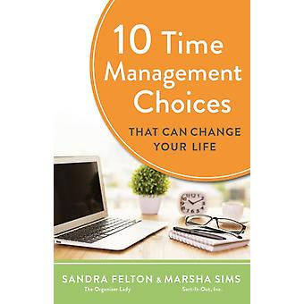 10 Time Management Choices That Can Change Your Life by Sandra FeltonMarsha Sims