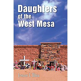 Daughters of the West Mesa by Irene I Blea - 9780991604661 Book