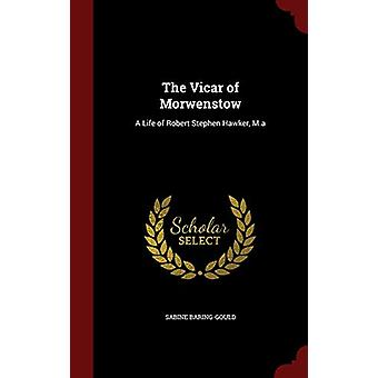 The Vicar of Morwenstow - A Life of Robert Stephen Hawker - M.a by Sab