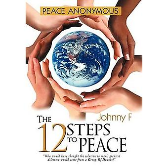 Peace Anonymous - The 12 Steps to Peace by Johnny F - 9781477129807 B