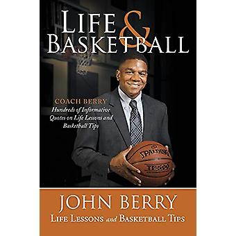 Life and Basketball - Life Lessons and Basketball Tips by John Berry -