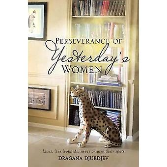 Perseverance of Yesterday's Women by Dragana Djurdjev - 9781641383677