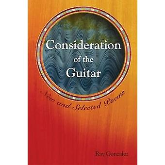 Consideration of the Guitar - New and Selected Poems by Ray Gonzalez -