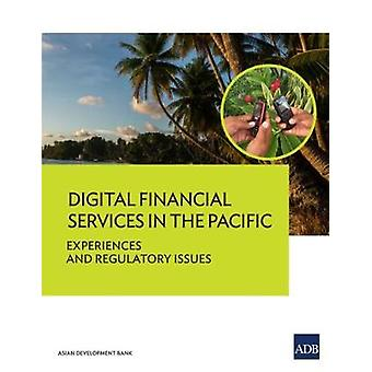 Digital Financial Services in the Pacific - Experiences and Regulatory