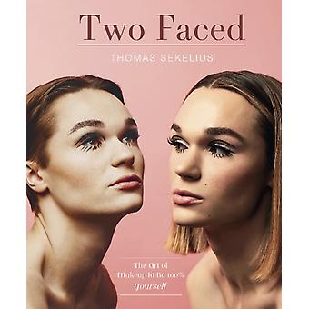 Two Faced The Art of Using Makeup to Be 100 Yourself by Thomas Sekelius