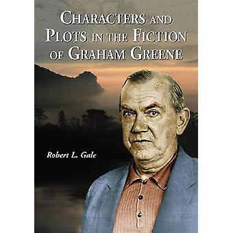 Characters and Plots in the Fiction of Graham Greene by Robert L Gale