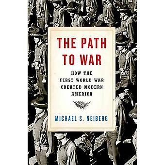 Der Weg zum Krieg - wie der erste Weltkrieg erstellt moderne Amerika von Mi