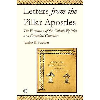 Letters from the Pillar Apostles - The Formation of the Catholic Epist