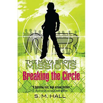 Breaking the Circle by S. M. Hall - 9781847801227 Book