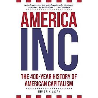 Amerika - Inc - de 400-jarige geschiedenis van het Amerikaanse kapitalisme door Sri Bhu