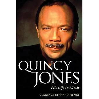 Quincy Jones - hans liv i musik av Clarence Bernard Henry - 978161703