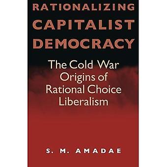 Järkeistämiseksi kapitalistisen Democray: Kylmän sodan alkuperä järkevä valinta liberalismin