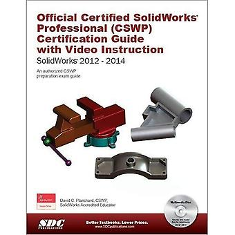 Official Certified SolidWorks Professional (CSWP) Certification Guide with Video Instruction: SolidWorks 2010-...