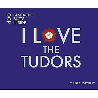 I Love the Tudors: 400 Fantastic Facts (I Love... 400 Fantastic Facts)