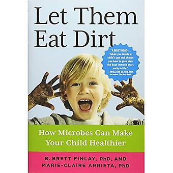 Let Them Eat Dirt: Saving Your Child from an Oversanitized World