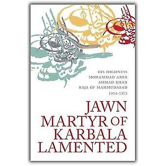 Jawn Martyr of Karbala Lamented: arsiyah Dar Hal Janab Jawn Ibn Hawiyy Mawla Abi Dharr Al-Ghifari (The Shiah Heritage of South Asia)