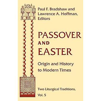 Passover and Easter Origin and History to Modern Times by Bradshaw & Paul F.