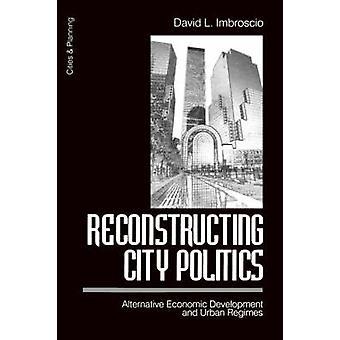 Rekonstruera staden politik alternativ ekonomisk utveckling och urbana regimer av Imbroscio & David L.