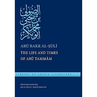 The Life and Times of Abu Tammam by alSuli & Abu Bakr