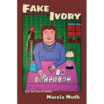 Fake Ivory New and Selected Poems by Muth & Marcia