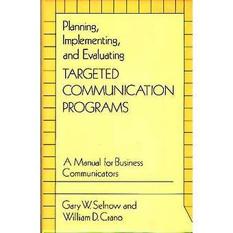 Planification, mise en œuvre et l'évaluation de Communication ciblée des programmes un manuel pour les professionnels de la communication par Selnow & Gary W.